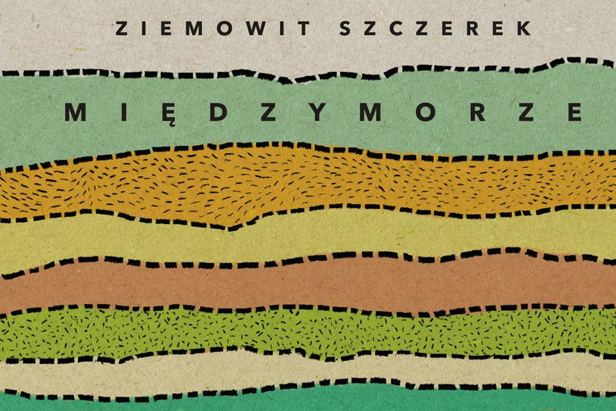 """""""Międzymorze"""" Ziemowita Szczerka. Obrzeża Europy są najciekawsze."""