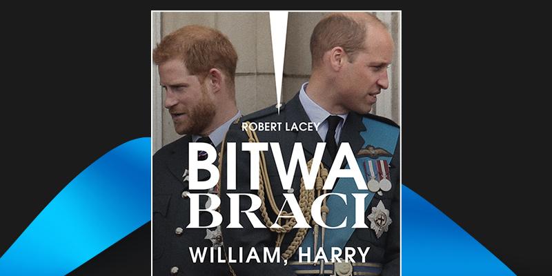"""Ta książka zdradza więcej sekretów royalsów niż serial The Crown! Bitwa braci Roberta Laceya opowiada o słynnej """"Firmie"""""""