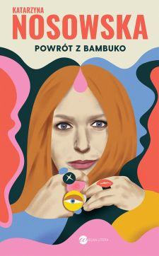 Powrót z Bambuko - Katarzyna Nosowska o sobie