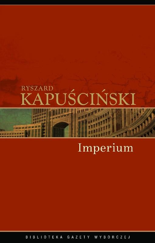 Znalezione obrazy dla zapytania Ryszard Kapuściński : Imperium Biblioteka Gazety Wyborczej