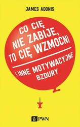 Co cię nie zabije, to cię wzmocni James Adonis - ebook mobi, epub