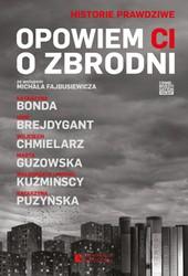 Opowiem ci o zbrodni   Katarzyna Bonda, Igor Brejdygant, Wojciech Chmielarz, Marta Guzowska, Małgorzata Kuźmińska, Michał Kuźmiński, Katarzyna Puzyńska