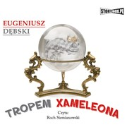 Tropem Xameleona Eugeniusz Dębski - audiobook mp3