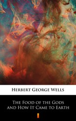 The Food of the Gods and How It Came to Earth Herbert George Wells - ebook epub, mobi