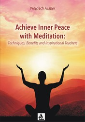Achieve Inner Peace with Meditation: Techniques, Benefits and Inspirational Teachers Wojciech Filaber - ebook pdf, epub, mobi