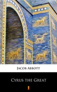 Cyrus the Great Jacob Abbott - ebook epub, mobi