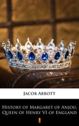 History of Margaret of Anjou, Queen of Henry VI of England Jacob Abbott - ebook epub, mobi