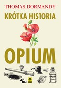 Krótka historia opium Thomas Dormandy - ebook epub, mobi