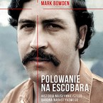 Polowanie na Escobara Mark Bowden - audiobook mp3
