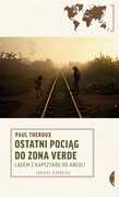 Ostatni pociąg do zona verde Paul Theroux - ebook mobi, epub