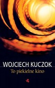 To piekielne kino Wojciech  Kuczok - ebook epub, mobi