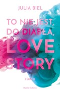 To nie jest, do diabła, love story! Tom 2 Julia Biel - ebook epub, mobi