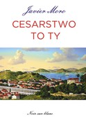 Cesarstwo to ty Javier Moro - ebook mobi, epub