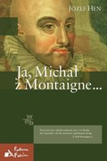 Ja, Michał z Montaigne… Józef Hen - ebook epub, mobi