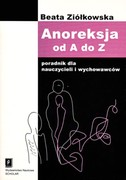 Anoreksja od A do Z Beata Ziółkowska - ebook pdf