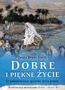 Dobre i piękne życie James Bryan Smith - ebook mobi, epub