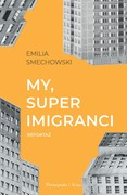 My, superimigranci Emilia Smechowski - ebook epub, mobi