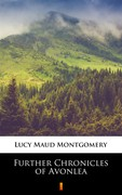 Further Chronicles of Avonlea Lucy Maud Montgomery - ebook epub, mobi