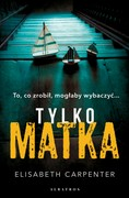 Tylko matka Elisabeth Carpenter - ebook epub, mobi