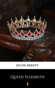 Queen Elizabeth Jacob Abbott - ebook epub, mobi