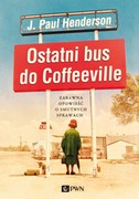 Ostatni bus do Coffeeville J. Paul Henderson - ebook mobi, epub