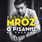 O pisaniu Remigiusz Mróz - audiobook mp3