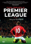 Wayne Rooney. Moja dekada w Premier League Wayne Rooney - ebook epub, mobi