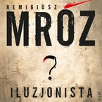 Iluzjonista Remigiusz Mróz - audiobook mp3