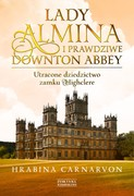 Lady Almina i prawdziwe Downton Abbey Fiona Carnarvon - ebook mobi, epub
