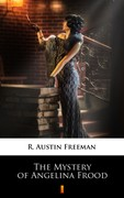 The Mystery of Angelina Frood R. Austin Freeman - ebook epub, mobi
