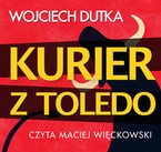 Kurier z Toledo Wojciech Dutka - audiobook mp3