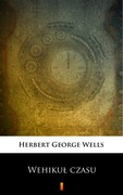 Wehikuł czasu Herbert George Wells - ebook epub, mobi