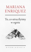 To, co utraciłyśmy w ogniu Mariana Enriquez - ebook mobi, epub