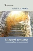 Uleczyć traumę Peter A. Levine - ebook mobi, epub
