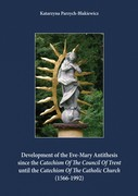 Development of the Eve-Mary Antithesis since the Catechism Of The Council Of Trent until the Catechism Of The Catholic Church (1566-1992) Katarzyna Parzych-Blakiewicz - ebook pdf
