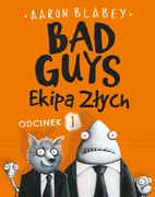 Bad Guys. Ekipa Złych. Odcinek 1 Aaron Blabey - ebook epub, mobi