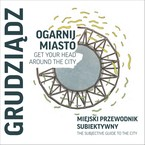 Ogarnij Miasto. Get Your Head Around The City: Grudziądz Magdalena Kalisz - ebook mobi, epub