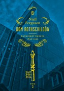 Dom Rothschildów. Tom 2 Niall Ferguson - ebook mobi, epub