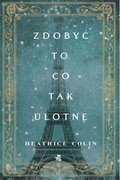 Zdobyć to, co tak ulotne Beatrice Colin - ebook epub, mobi