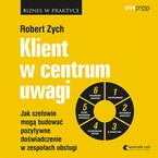 Klient w centrum uwagi Robert Zych - audiobook mp3