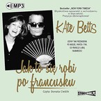Jak to się robi po francusku Kate Betts - audiobook mp3