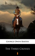 The Three Crosses George Owen Baxter - ebook mobi, epub