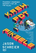 Krew, pot i piksele Jason Schreier - ebook epub, mobi