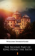 The Second Part of King Henry the Sixth William Shakespeare - ebook epub, mobi