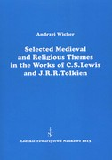 Selected Medieval and Religious Themes in the Works of C.S. Lewis and J.R.R. Tolkien Andrzej Wicher - ebook pdf
