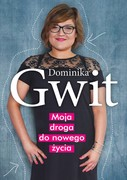 Moja droga do nowego życia Dominika Gwit - ebook epub, mobi