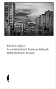 Na wschód do Tatarii Robert D. Kaplan - ebook mobi, epub