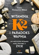 Witamina K2 i paradoks wapnia Kate Rhéaume-Bleue - ebook mobi, epub