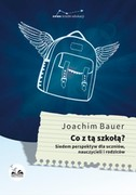 Co z tą szkołą? Joachim Bauer - ebook epub, mobi