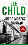 Jutro możesz zniknąć Lee Child - ebook epub, mobi